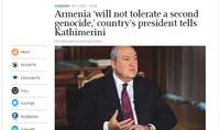 Armenia 'will not tolerate a second genocide,' Armenia's President Armen Sarkissian tells Kathimerini